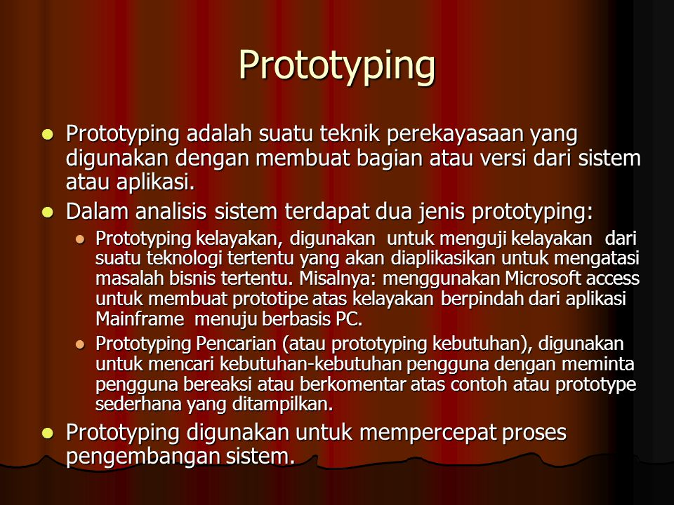 Prototyping Prototyping adalah suatu teknik perekayasaan yang digunakan dengan membuat bagian atau versi dari sistem atau aplikasi.
