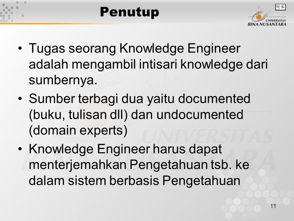 Penutup Tugas seorang Knowledge Engineer adalah mengambil intisari knowledge dari sumbernya.