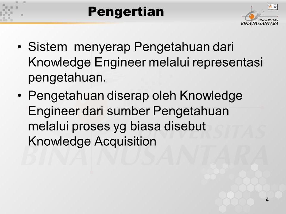 Pengertian Sistem menyerap Pengetahuan dari Knowledge Engineer melalui representasi pengetahuan.