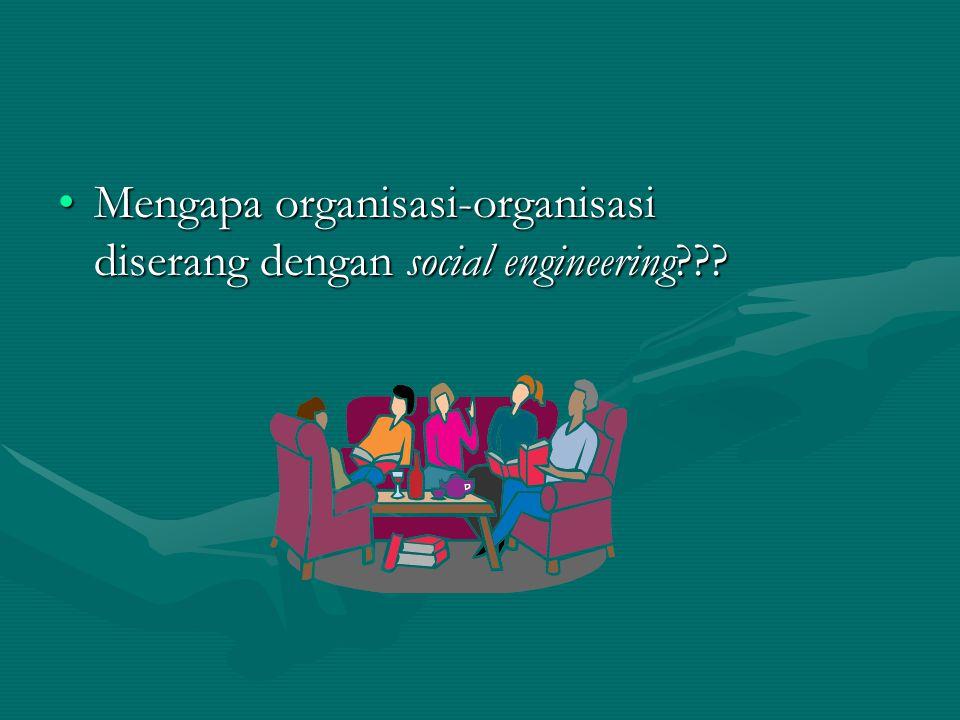 Mengapa organisasi-organisasi diserang dengan social engineering