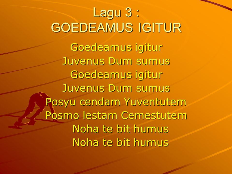 Lagu 3 : GOEDEAMUS IGITUR