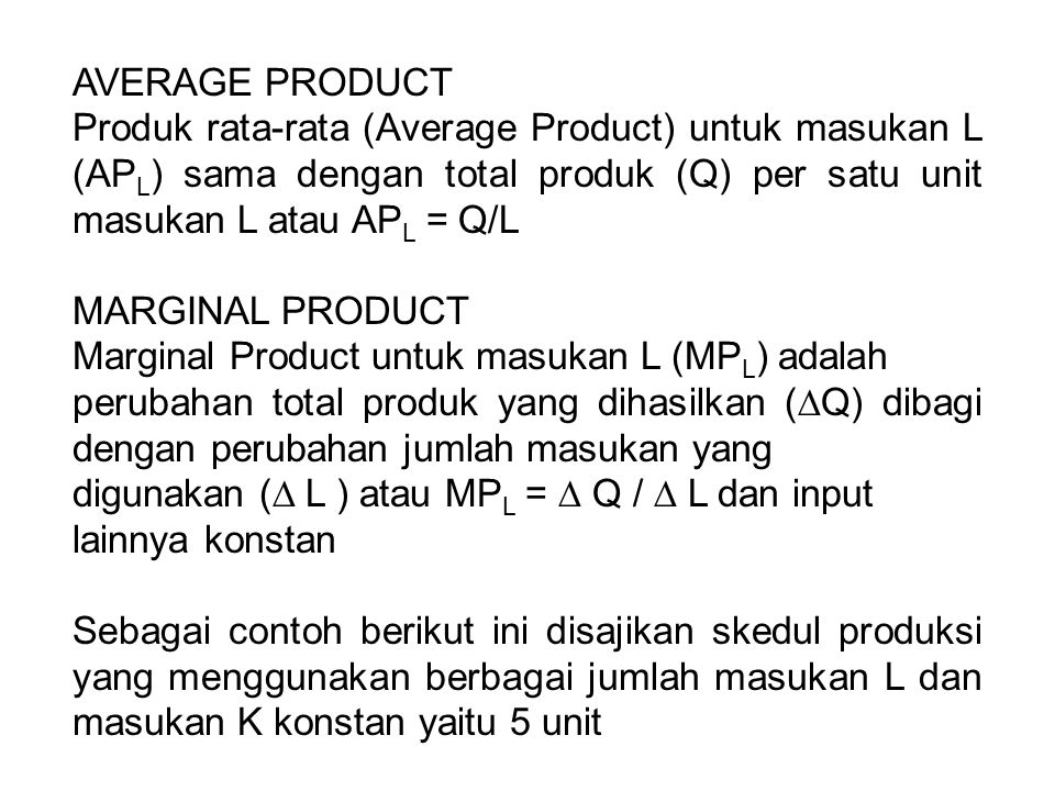 AVERAGE PRODUCT Produk rata-rata (Average Product) untuk masukan L (APL) sama dengan total produk (Q) per satu unit masukan L atau APL = Q/L.