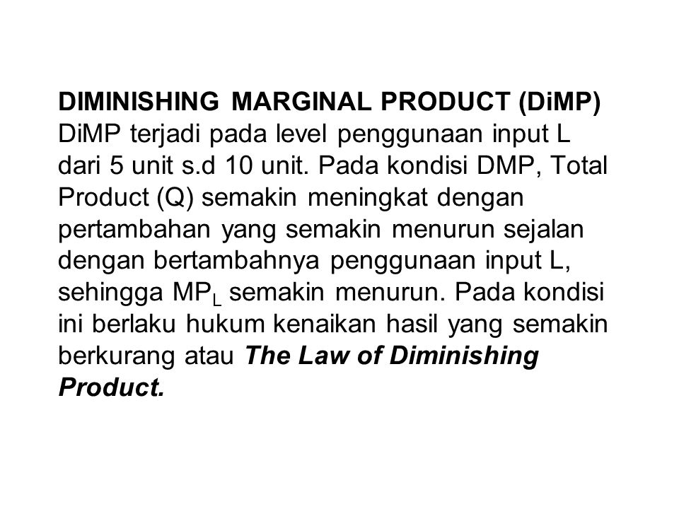 DIMINISHING MARGINAL PRODUCT (DiMP) DiMP terjadi pada level penggunaan input L dari 5 unit s.d 10 unit.