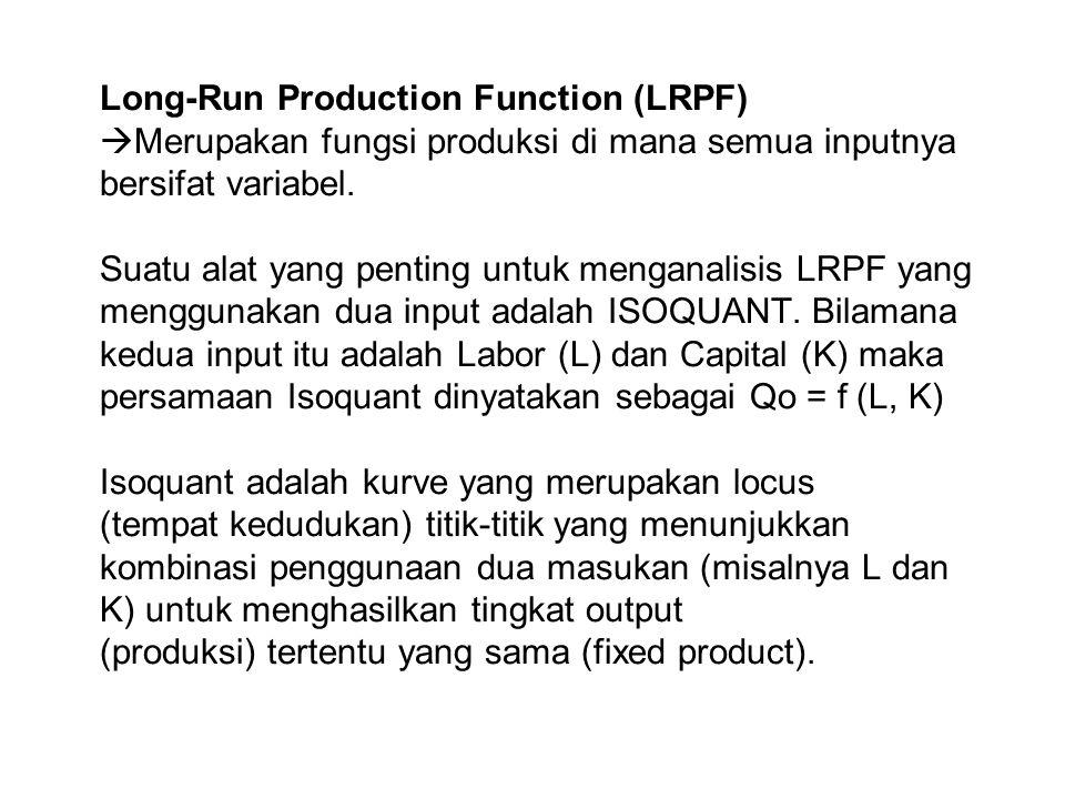 Long-Run Production Function (LRPF) Merupakan fungsi produksi di mana semua inputnya bersifat variabel.