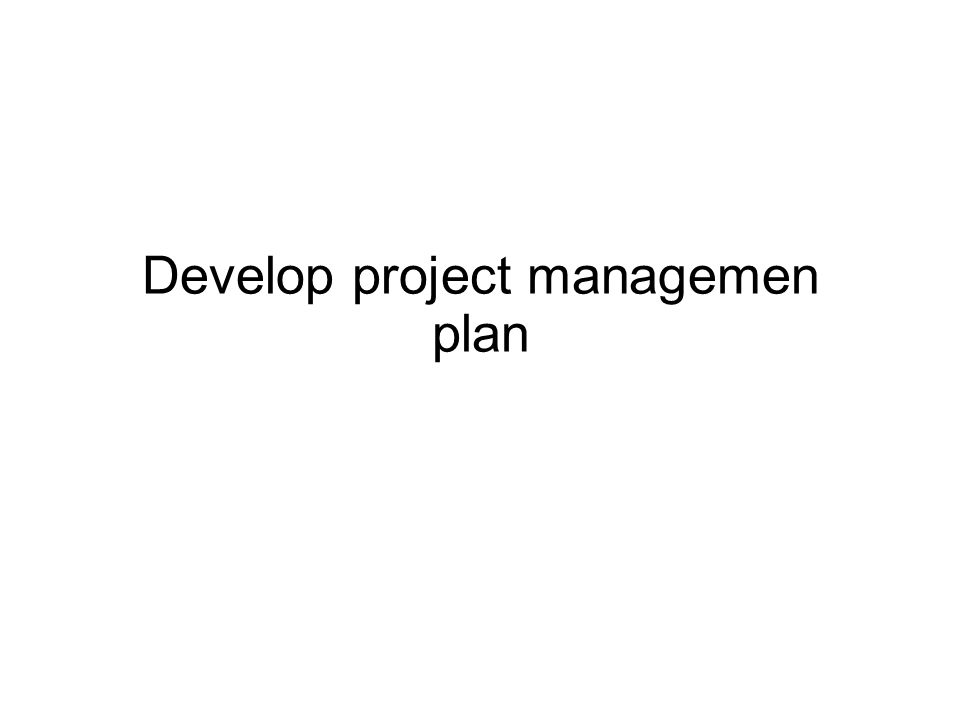 Develop project managemen plan