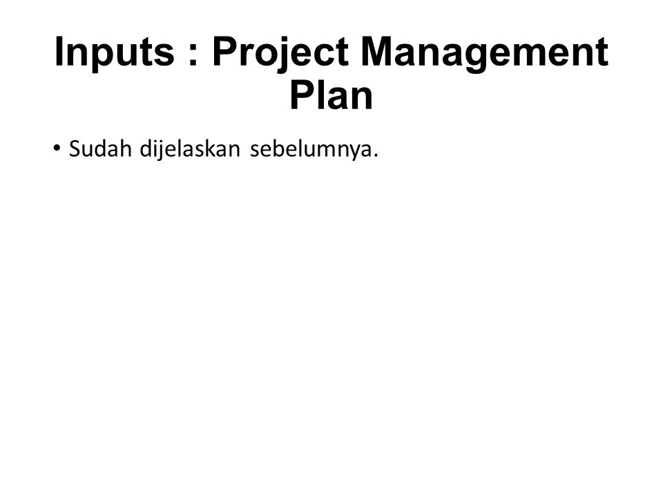 Inputs : Project Management Plan