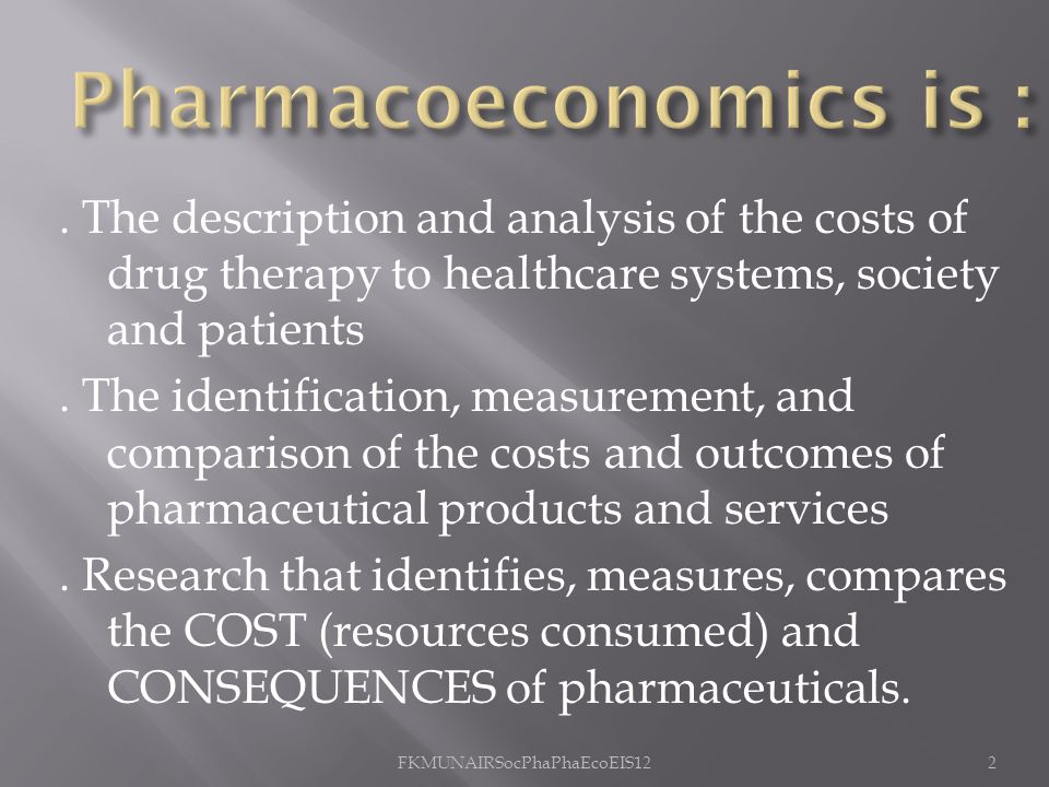 Pharmacoeconomics is :