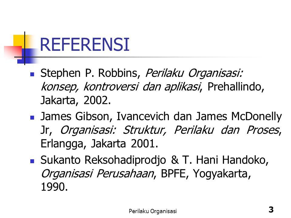 REFERENSI Stephen P. Robbins, Perilaku Organisasi: konsep, kontroversi dan aplikasi, Prehallindo, Jakarta, 2002.