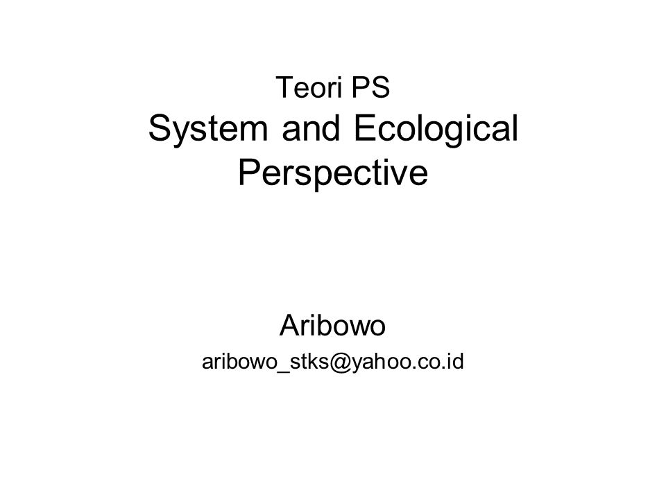 Teori PS System and Ecological Perspective