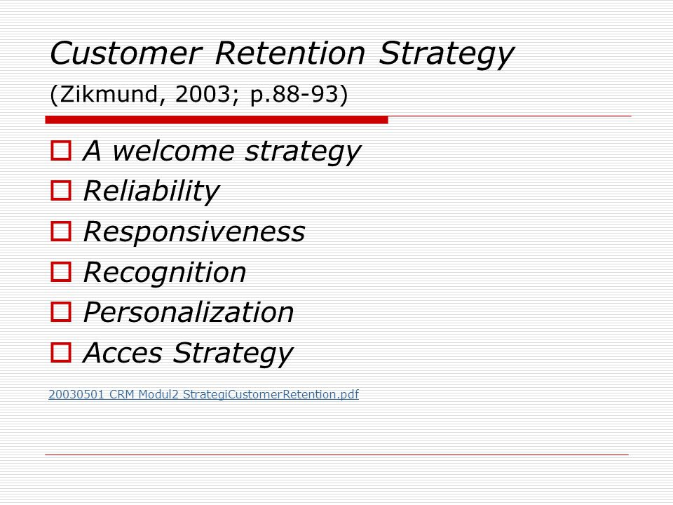 Customer Retention Strategy (Zikmund, 2003; p.88-93)