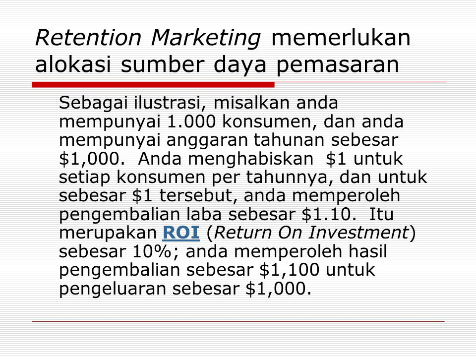 Retention Marketing memerlukan alokasi sumber daya pemasaran