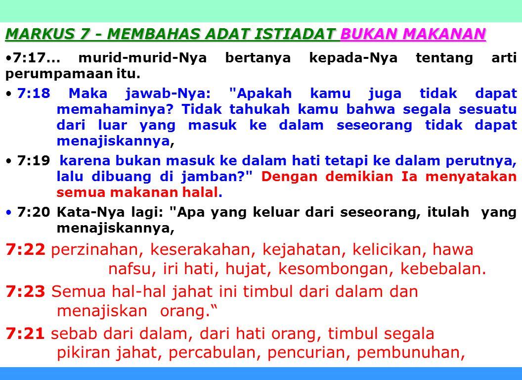 7:23 Semua hal-hal jahat ini timbul dari dalam dan menajiskan orang.