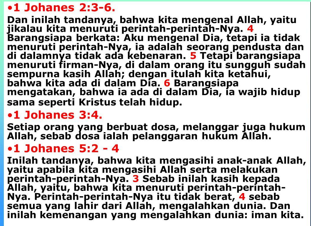 1 Johanes 2:3-6. 1 Johanes 3:4. 1 Johanes 5:2 - 4