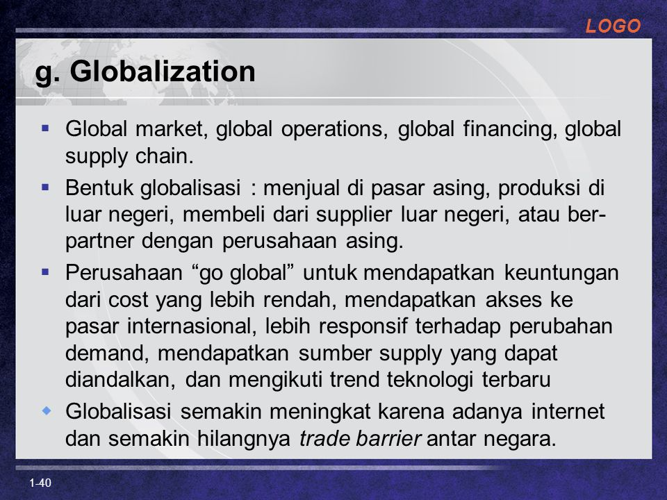 g. Globalization Global market, global operations, global financing, global supply chain.