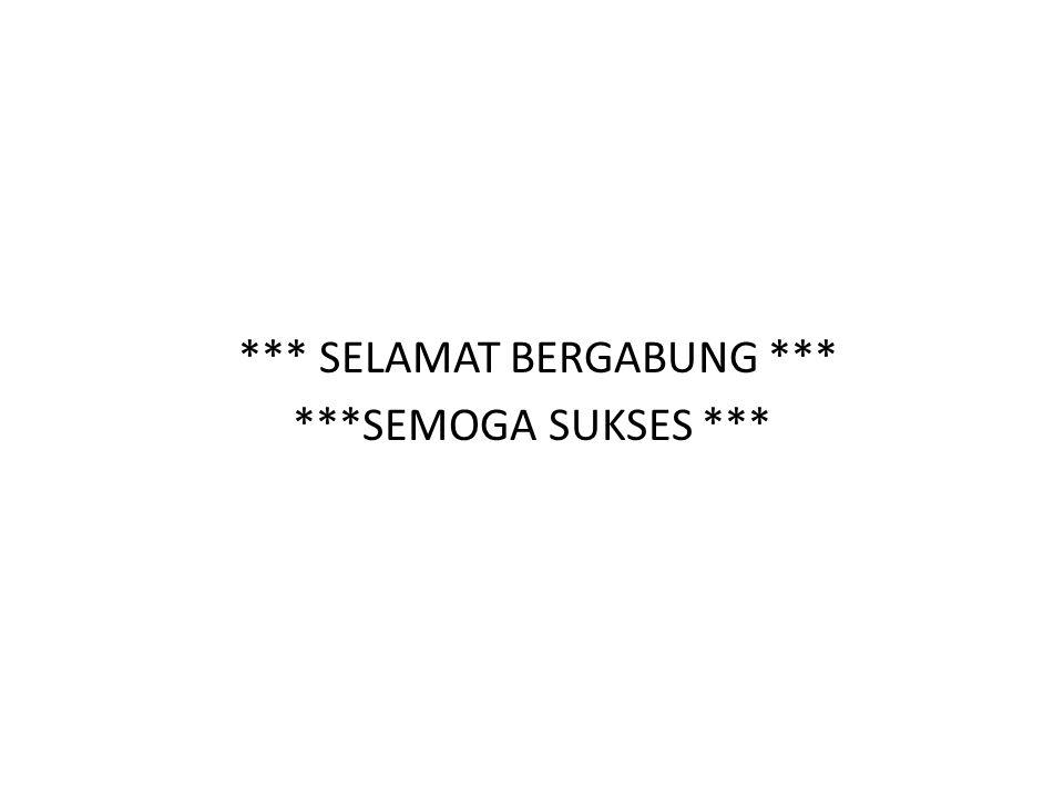 *** SELAMAT BERGABUNG *** ***SEMOGA SUKSES ***