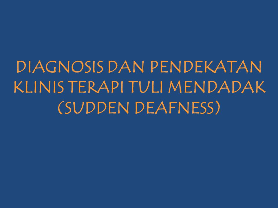 DIAGNOSIS DAN PENDEKATAN KLINIS TERAPI TULI MENDADAK (SUDDEN DEAFNESS)