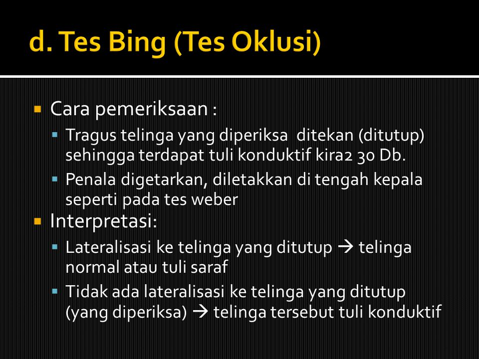 d. Tes Bing (Tes Oklusi) Cara pemeriksaan : Interpretasi: