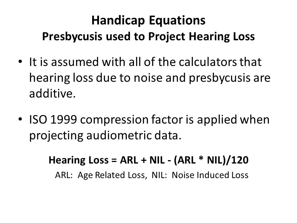 Handicap Equations Presbycusis used to Project Hearing Loss