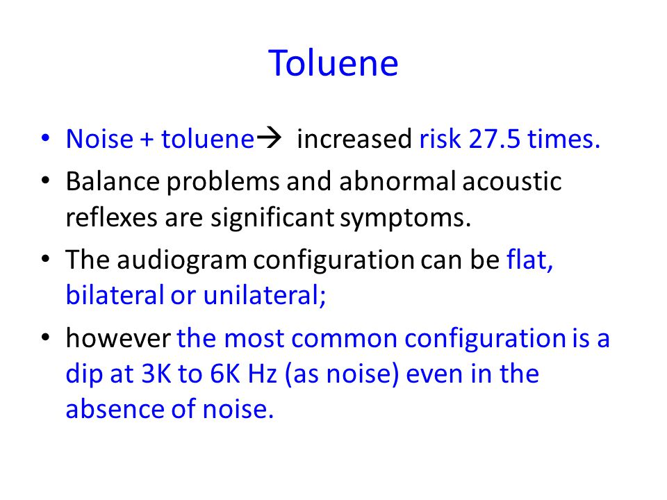 Toluene Noise + toluene increased risk 27.5 times.