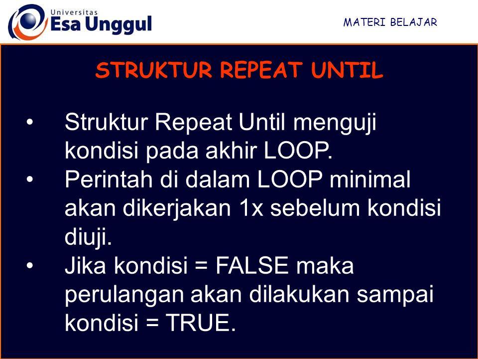 Struktur Repeat Until menguji kondisi pada akhir LOOP.