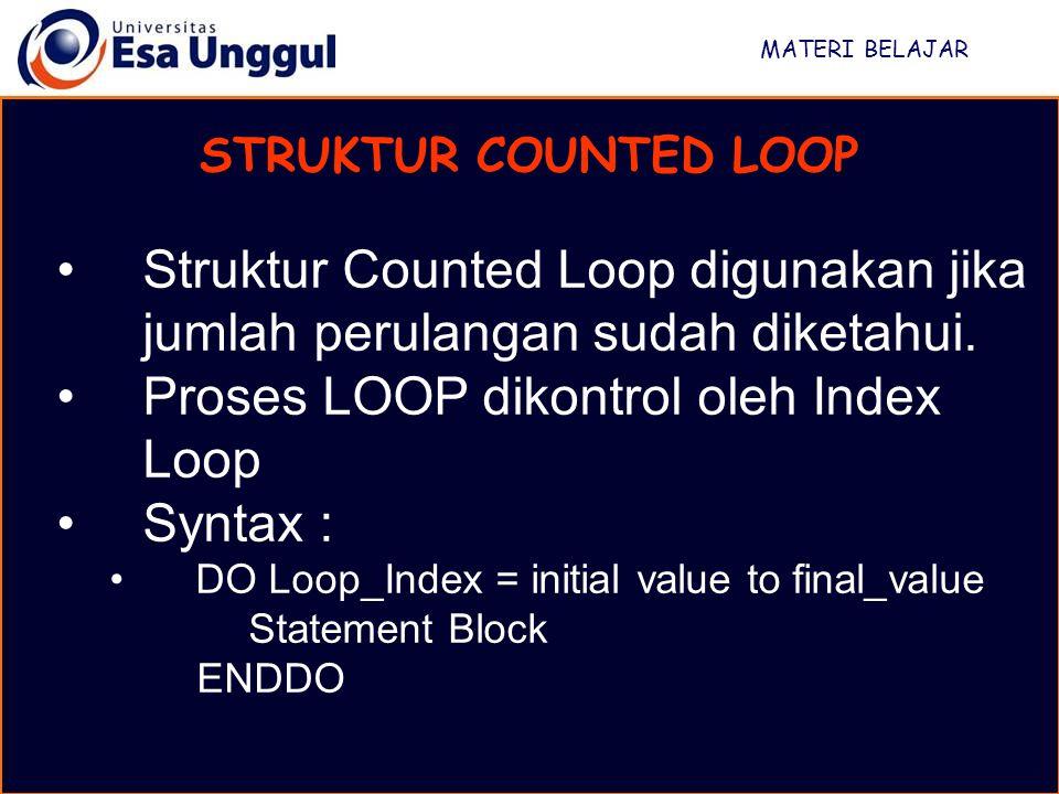 Proses LOOP dikontrol oleh Index Loop Syntax :