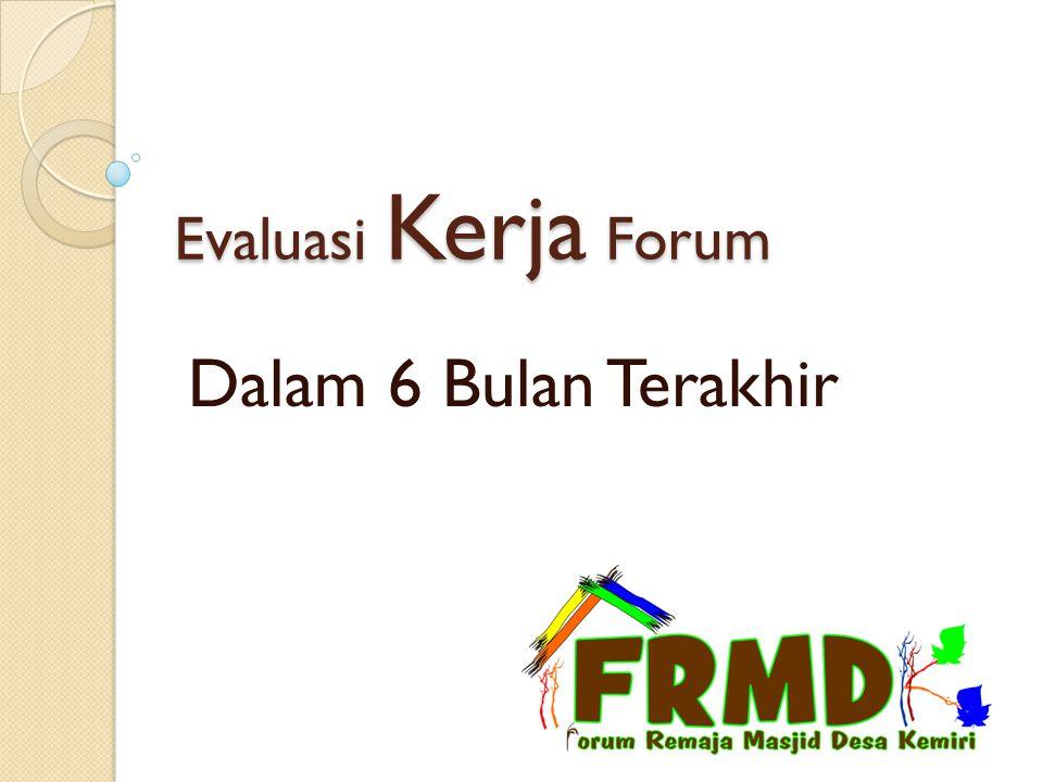 Evaluasi Kerja Forum Dalam 6 Bulan Terakhir