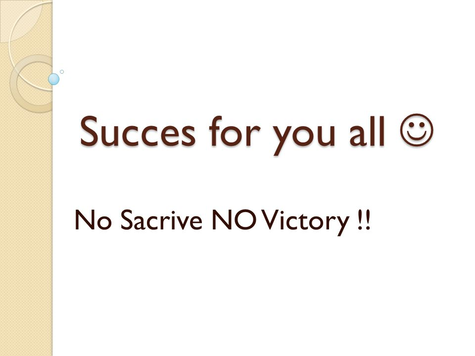 Succes for you all  No Sacrive NO Victory !!