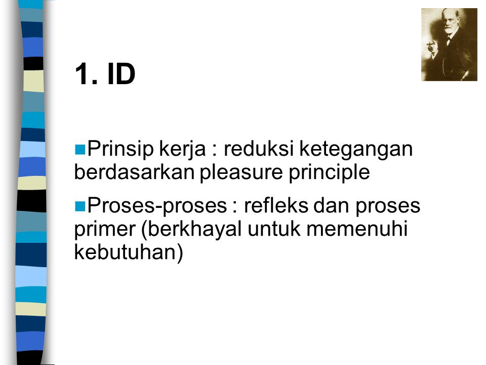 1. ID Prinsip kerja : reduksi ketegangan berdasarkan pleasure principle.