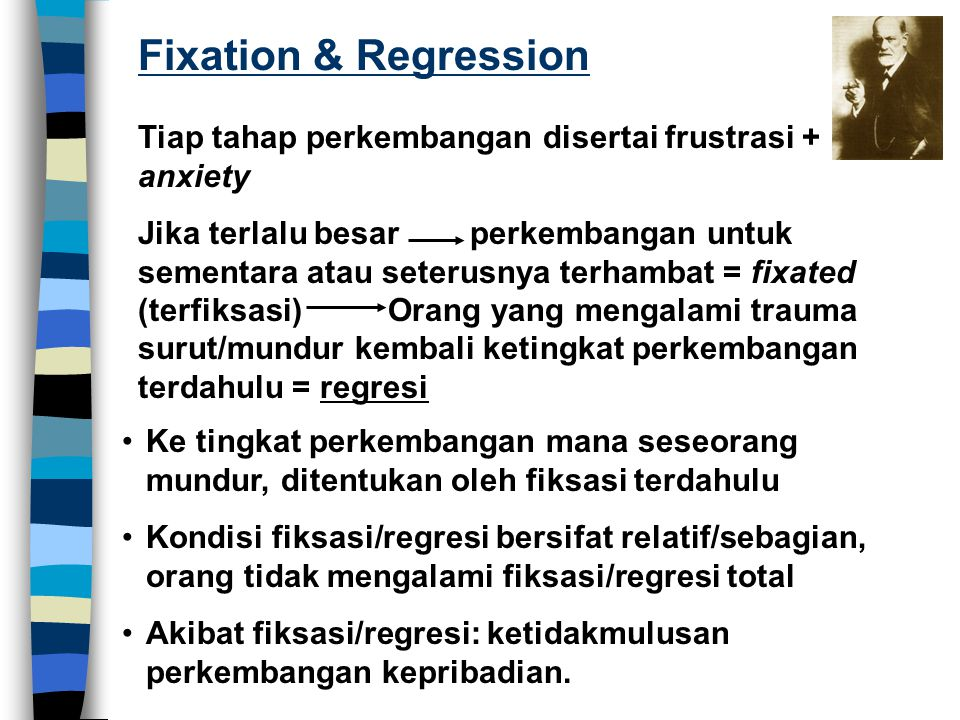 Fixation & Regression Tiap tahap perkembangan disertai frustrasi + anxiety.