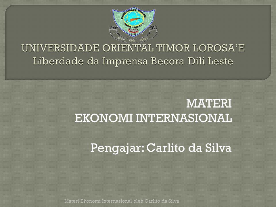 MATERI EKONOMI INTERNASIONAL Pengajar: Carlito da Silva