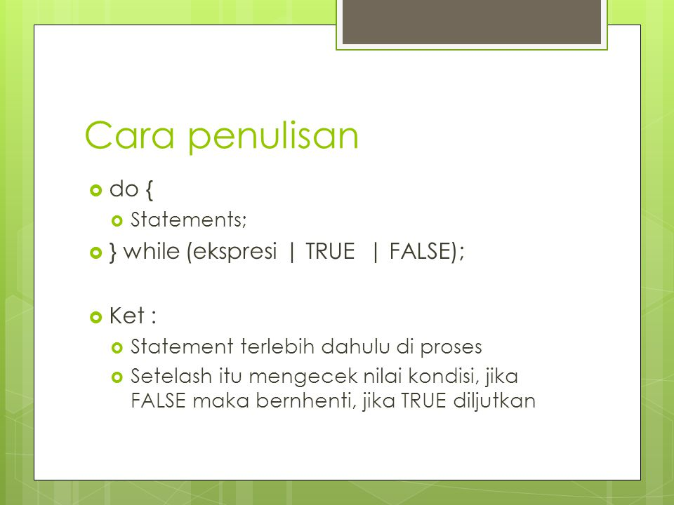 Cara penulisan do { } while (ekspresi | TRUE | FALSE); Ket :
