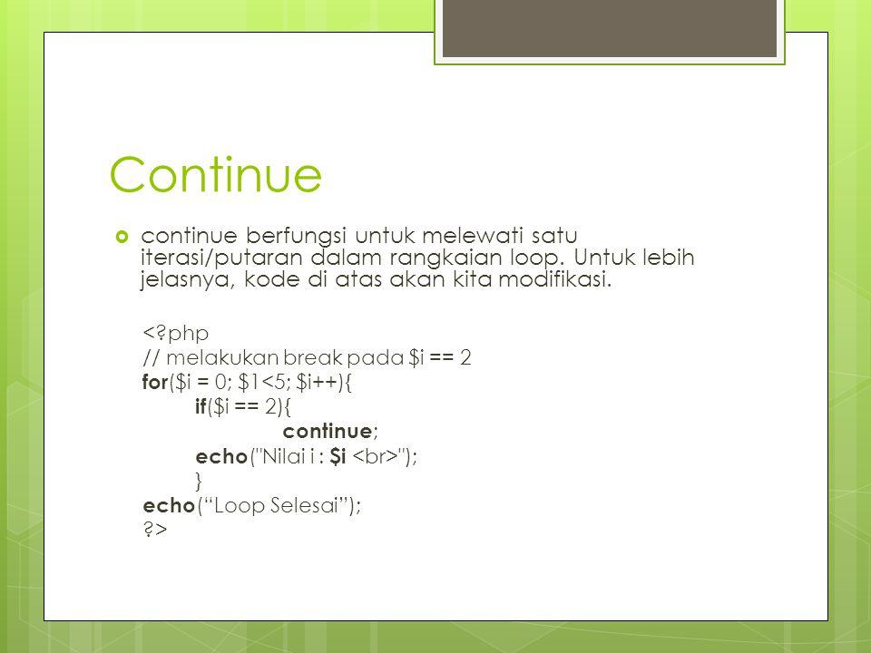 Continue continue berfungsi untuk melewati satu iterasi/putaran dalam rangkaian loop. Untuk lebih jelasnya, kode di atas akan kita modifikasi.
