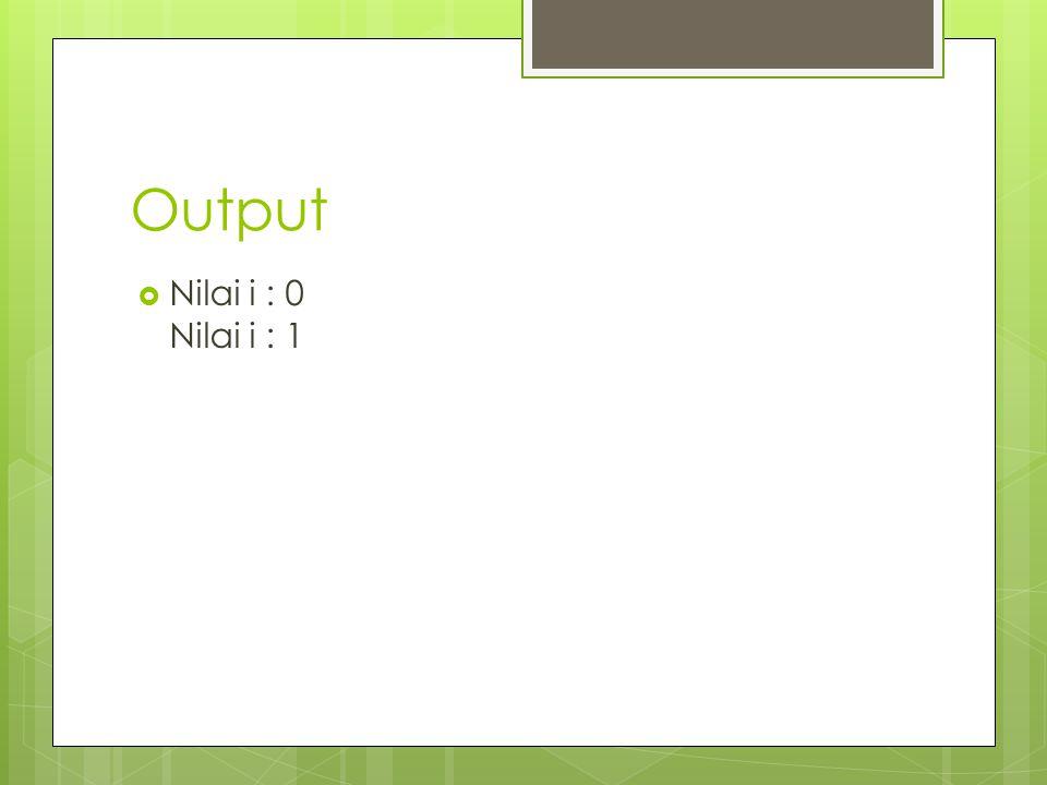 Output Nilai i : 0 Nilai i : 1