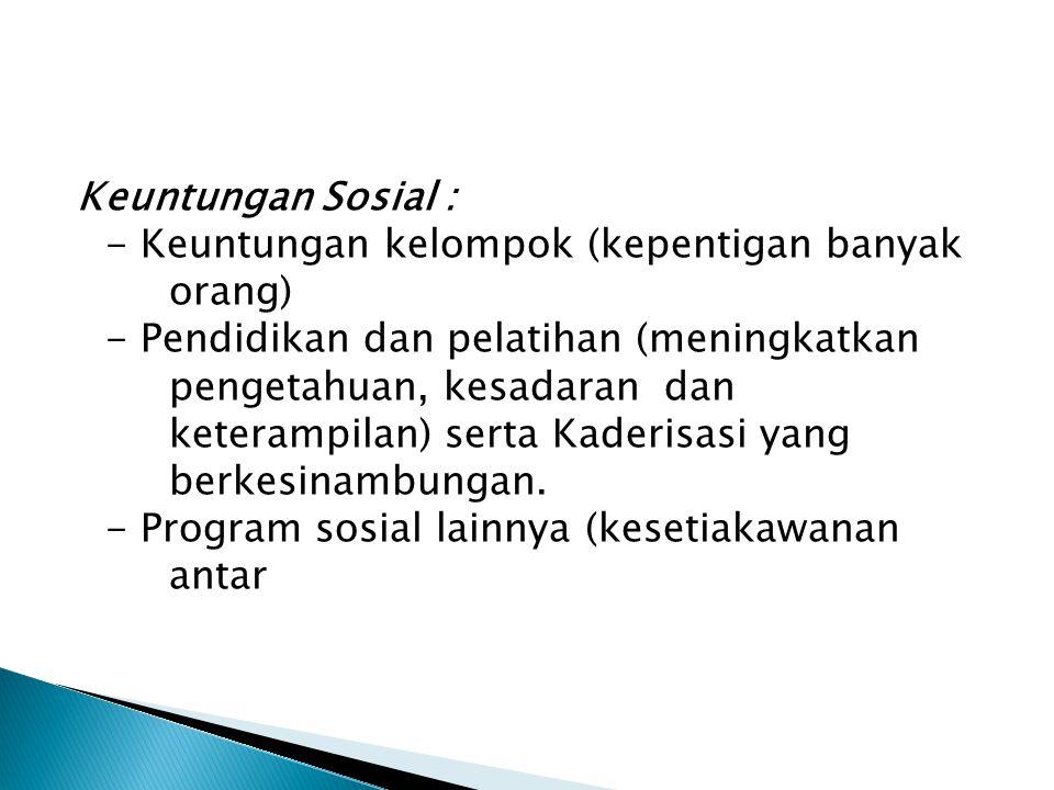 Keuntungan Sosial : - Keuntungan kelompok (kepentigan banyak