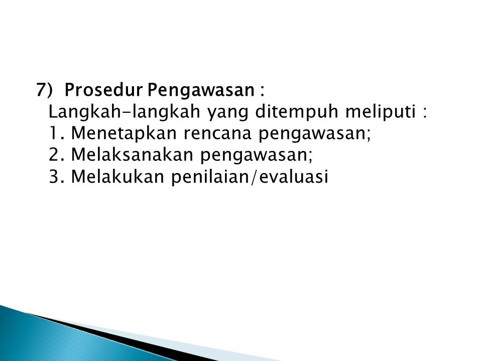 7) Prosedur Pengawasan : Langkah-langkah yang ditempuh meliputi : 1