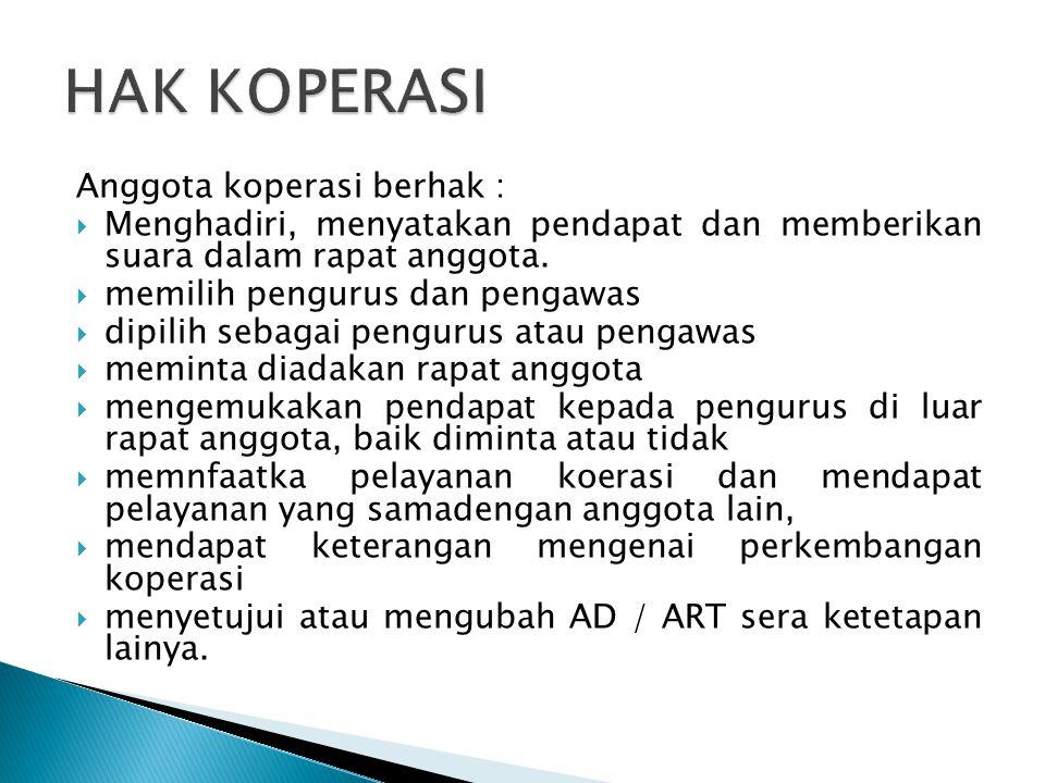 HAK KOPERASI Anggota koperasi berhak :