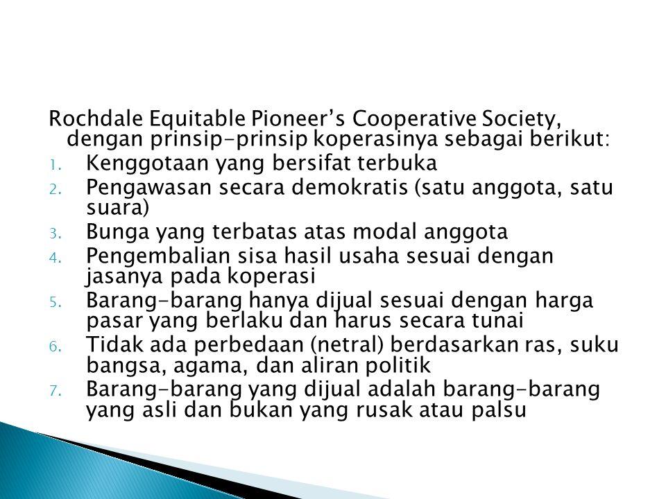 Rochdale Equitable Pioneer's Cooperative Society, dengan prinsip-prinsip koperasinya sebagai berikut: