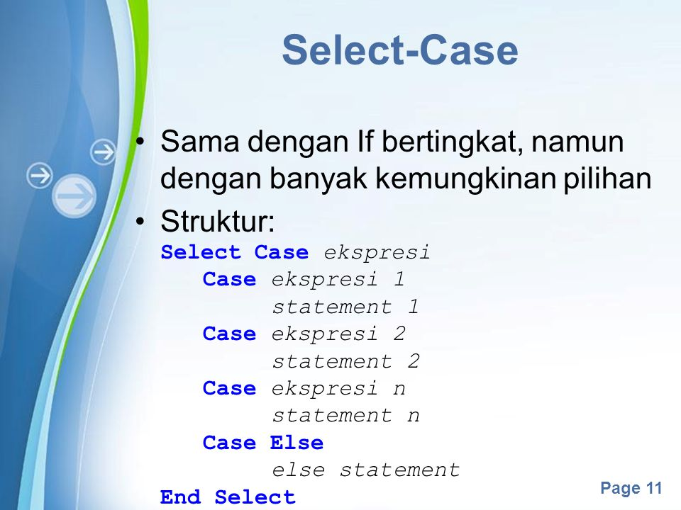 Select-Case Sama dengan If bertingkat, namun dengan banyak kemungkinan pilihan. Struktur: Select Case ekspresi.