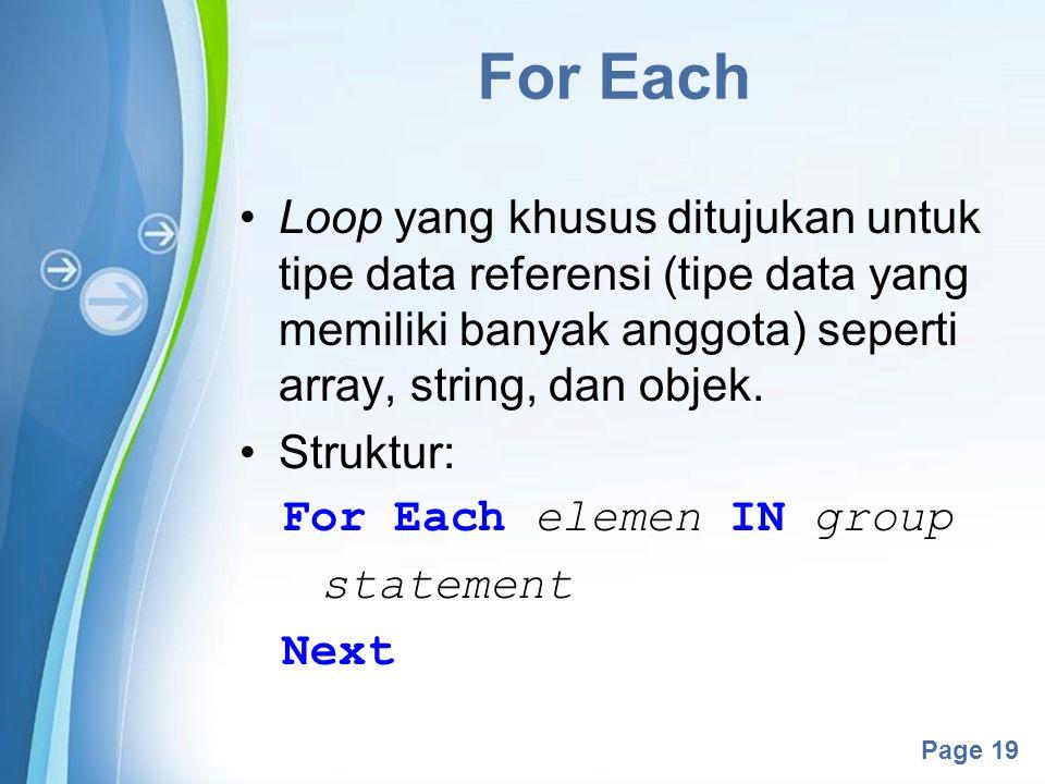 For Each Loop yang khusus ditujukan untuk tipe data referensi (tipe data yang memiliki banyak anggota) seperti array, string, dan objek.