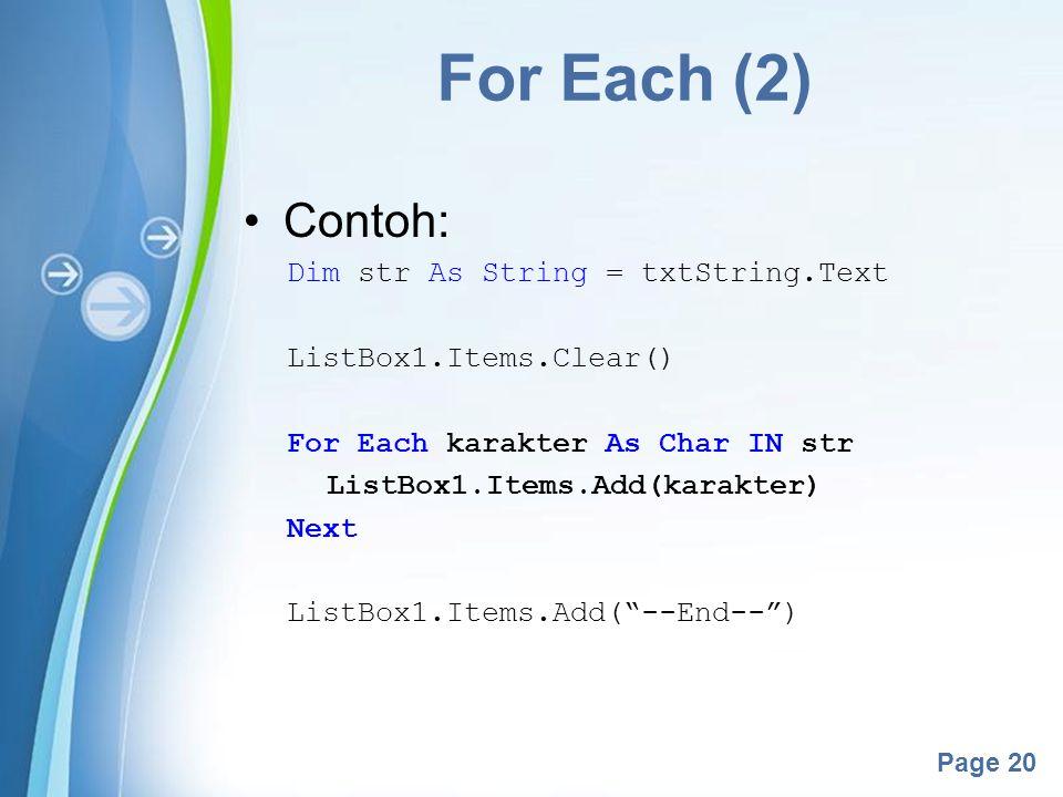 For Each (2) Contoh: Dim str As String = txtString.Text