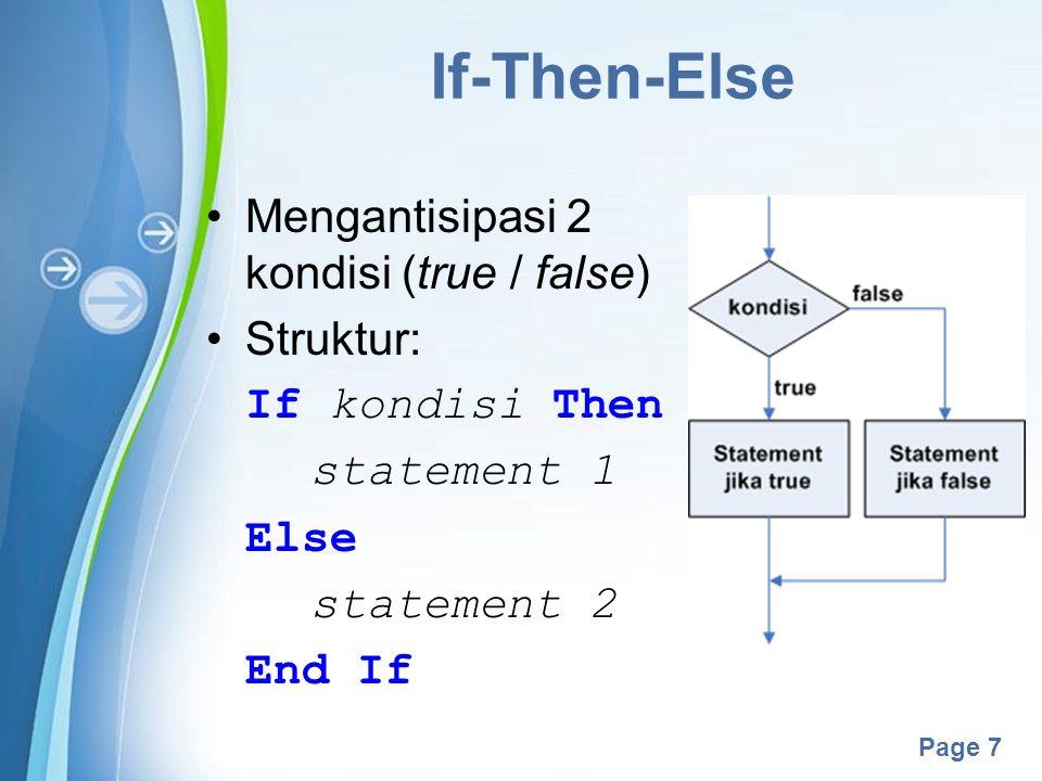 If-Then-Else Mengantisipasi 2 kondisi (true / false) Struktur: