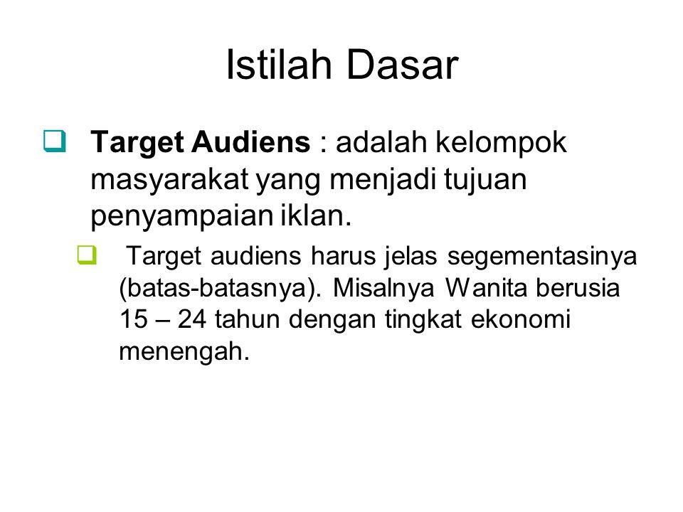 Istilah Dasar Target Audiens : adalah kelompok masyarakat yang menjadi tujuan penyampaian iklan.