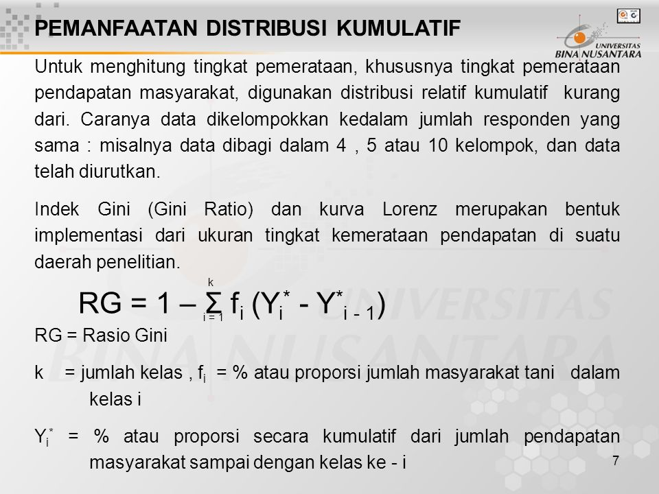 k RG = 1 – Σ fi (Yi* - Y*i - 1) i = 1 PEMANFAATAN DISTRIBUSI KUMULATIF