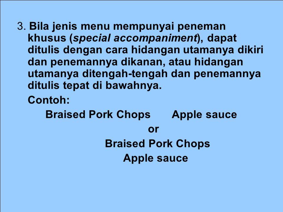 3. Bila jenis menu mempunyai peneman khusus (special accompaniment), dapat ditulis dengan cara hidangan utamanya dikiri dan penemannya dikanan, atau hidangan utamanya ditengah-tengah dan penemannya ditulis tepat di bawahnya.