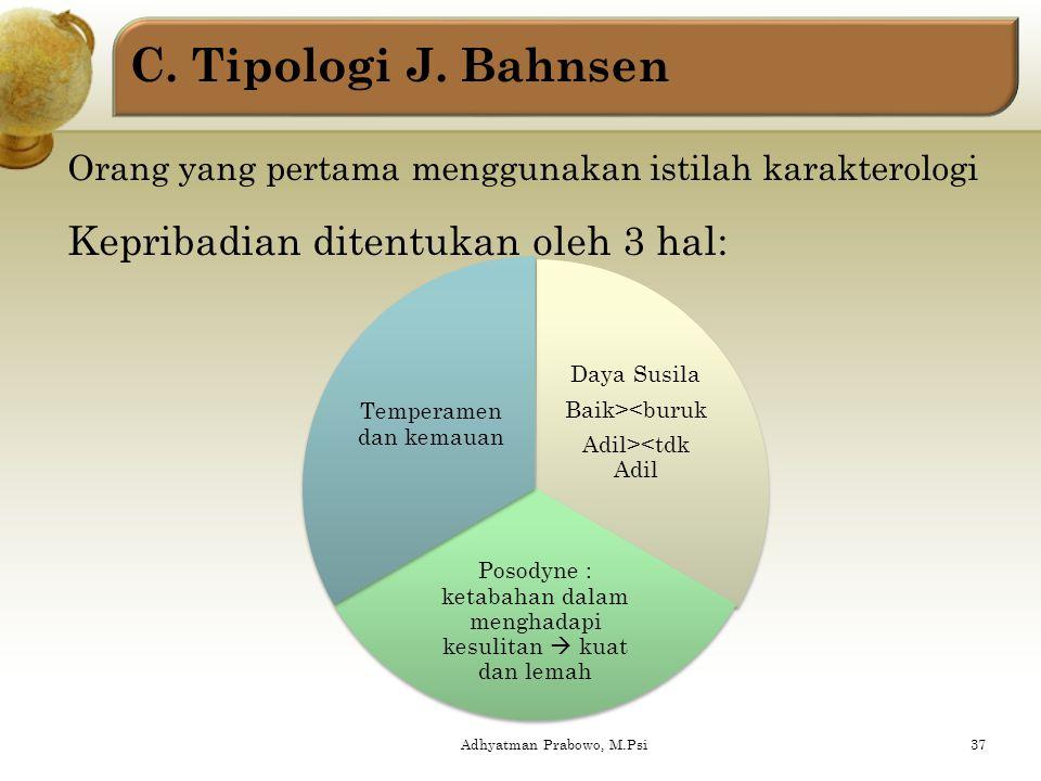 C. Tipologi J. Bahnsen Kepribadian ditentukan oleh 3 hal:
