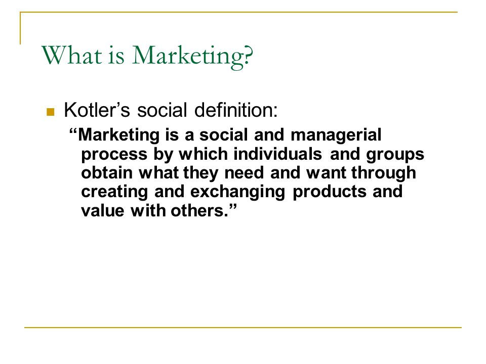 What is Marketing Kotler's social definition: