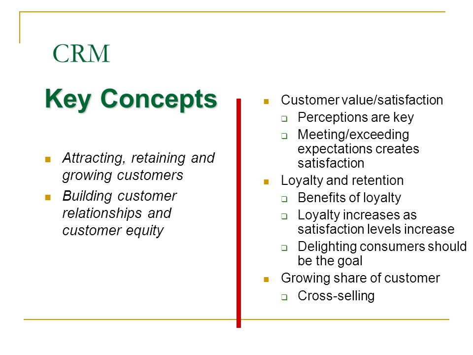 CRM Key Concepts Attracting, retaining and growing customers