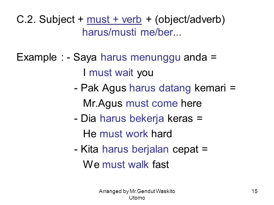 C.2. Subject + must + verb + (object/adverb) harus/musti me/ber...