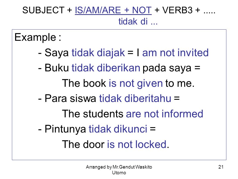 SUBJECT + IS/AM/ARE + NOT + VERB3 + ..... tidak di ...