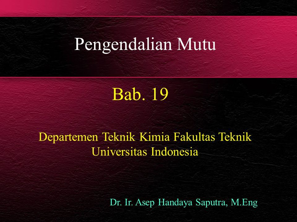 Pengendalian Mutu Bab. 19 Departemen Teknik Kimia Fakultas Teknik